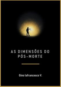 As Dimensões do Pós-Morte - Gino Iafrancesco V.