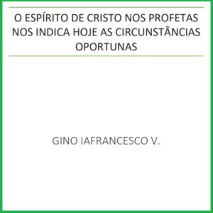 O Espírito de Cristo nos profetas nos indica hoje as circunstâncias oportunas - Gino Iafrancesco V